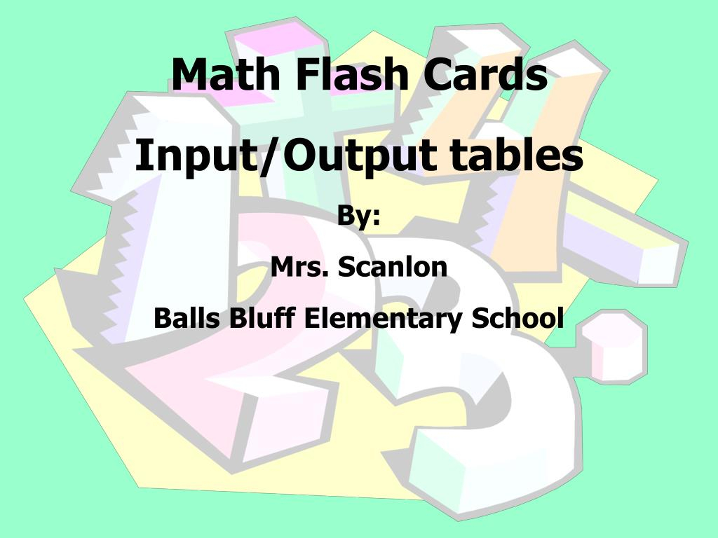 Ppt   Math Flash Cards Input/output Tables By: Mrs. Scanlon
